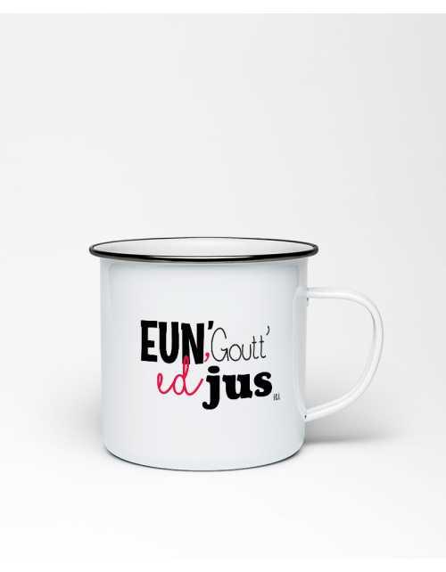 Tasse Emaillée - Une'Goutt'Ed'Jus