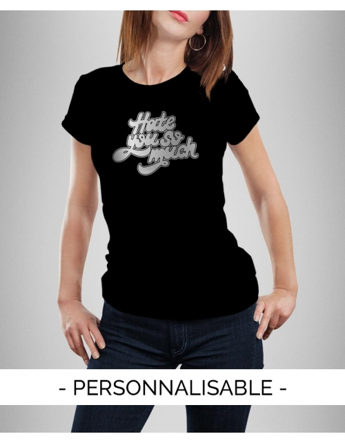 T shirt Hate You à personnaliser