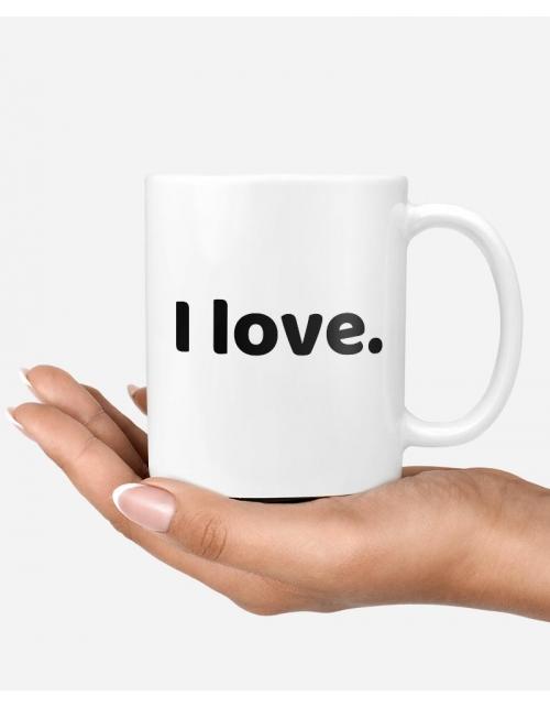 Mug - I Love. You.